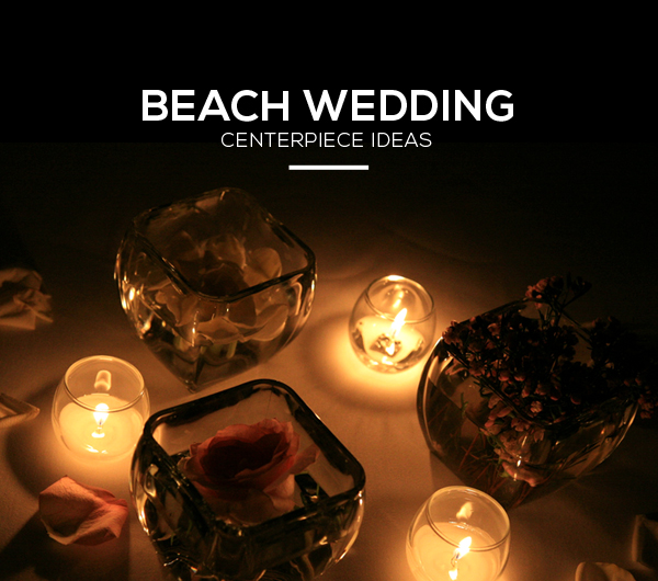 Beach Wedding Centerpiece Ideas