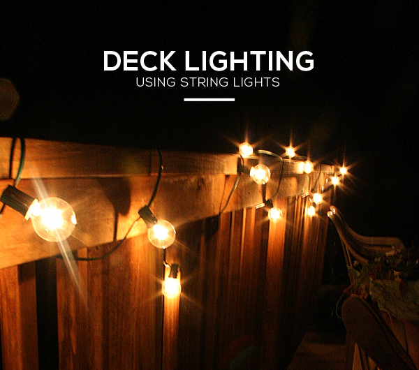 How To Hang String Lights Deck : DIY: Simple Ways of Using Outdoor String Lights To Light a Deck Lights and Lights